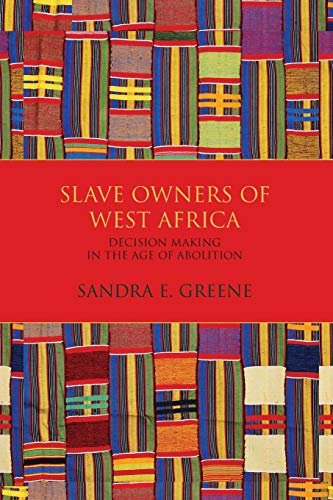 Slave Owners of West Africa By Sandra E. Greene