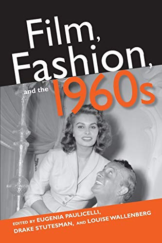 Film, Fashion, and the 1960s By Eugenia Paulicelli