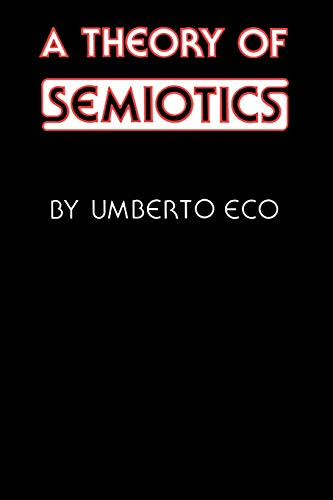 A Theory of Semiotics (Advances in Semiotics) By Umberto Eco
