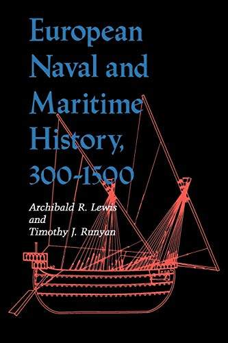 European Naval and Maritime History, 300-1500 By Archibald R. Lewis