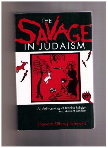 The Savage in Judaism By Howard Eilberg-Schwartz