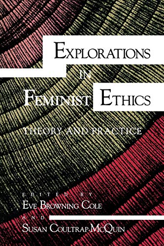 Explorations in Feminist Ethics By Edited by Eve Browning Cole