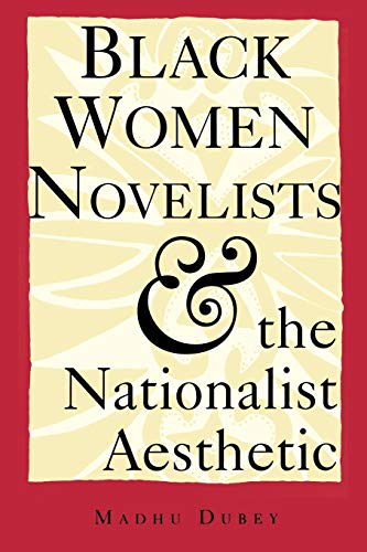 Black Women Novelists and the Nationalist Aesthetic By Madhu Dubey