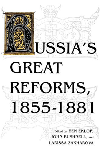 Russia's Great Reforms, 1855-1881 By Edited by Ben Eklof