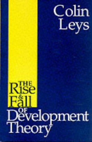 The Rise and Fall of Development Theory By Colin Leys