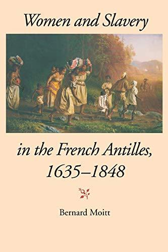 Women and Slavery in the French Antilles, 1635-1848 By Bernard Moitt
