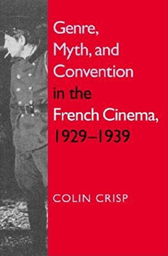 Genre, Myth, and Convention in the French Cinema, 1929-1939 By Colin Crisp