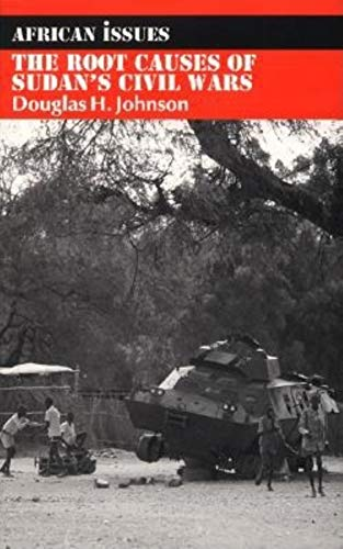 The Root Causes of Sudan's Civil Wars By Independent Scholar Douglas H Johnson