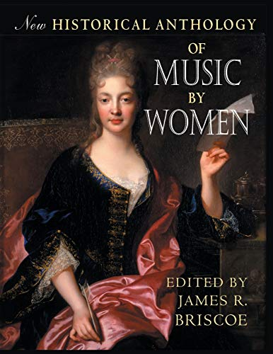 New Historical Anthology of Music by Women By James R. Briscoe