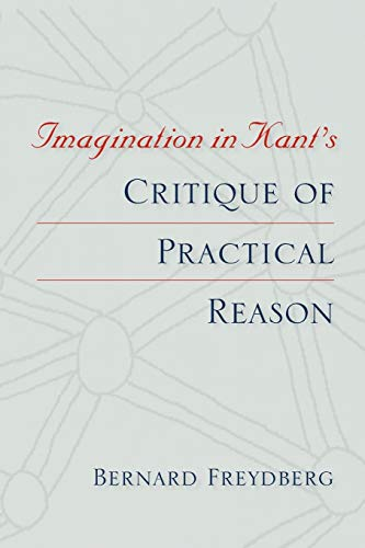 Imagination in Kant's Critique of Practical Reason By Bernard Freydberg