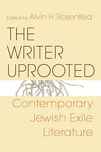 The Writer Uprooted By Alvin H. Rosenfeld