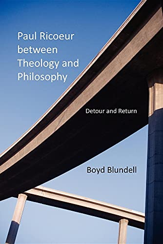 Paul Ricoeur between Theology and Philosophy By Boyd Blundell