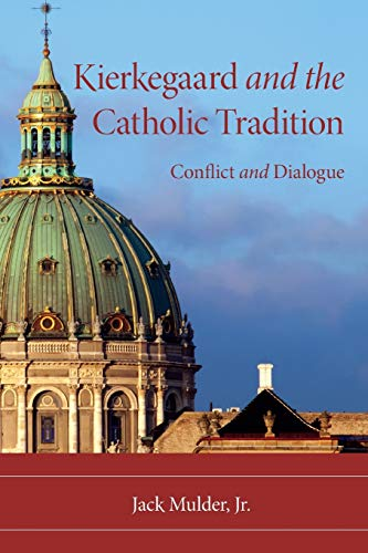 Kierkegaard and the Catholic Tradition By Jack Mulder