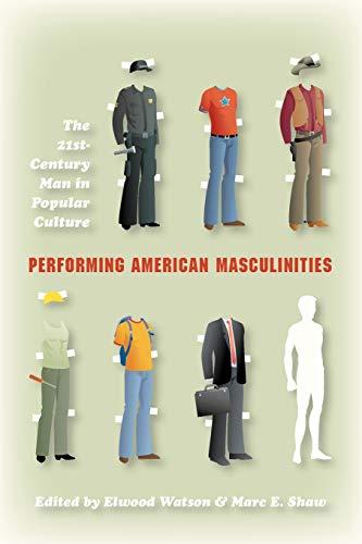 Performing American Masculinities By Elwood Watson