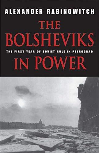 The Bolsheviks in Power By Alexander Rabinowitch
