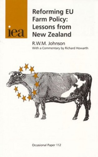 Reforming EU Farm Policy: Lessons from New Zealand By R.W.M. Johnson