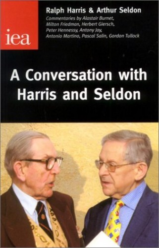 A Conversation with Harris and Seldon By Ralph Harris