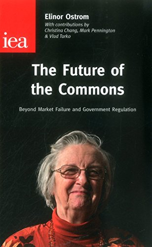 The Future of the Commons: Beyond Market Failure & Government Regulations by Elinor Ostrom