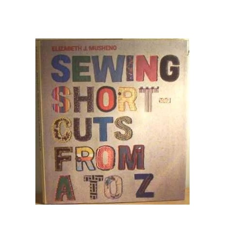 Sewing Shortcuts from A.to Z. By Elizabeth J. Musheno