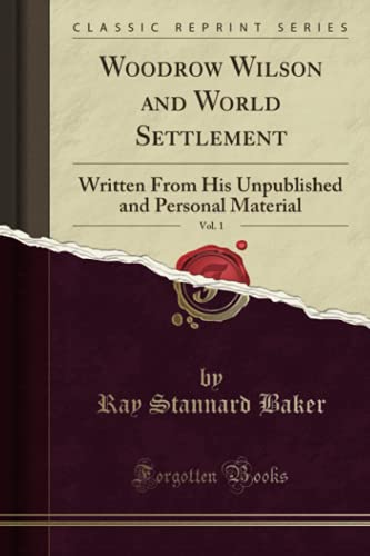 Woodrow Wilson and World Settlement, Vol. 1 By Ray Stannard Baker