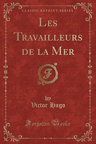 Les Travailleurs de la Mer (Classic Reprint) By Victor Hugo