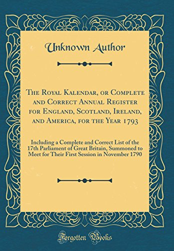 The Royal Kalendar, or Complete and Correct Annual Register for England, Scotland, Ireland, and America, for the Year 1793