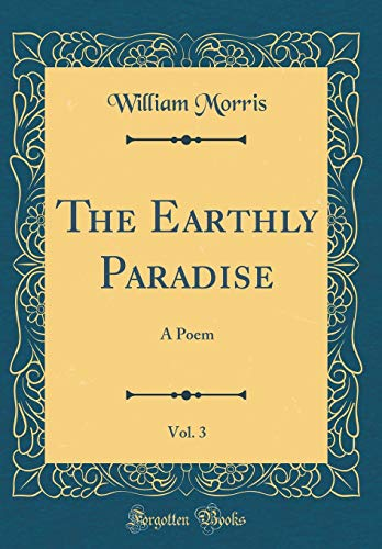 The Earthly Paradise, Vol. 3 By William Morris, MD