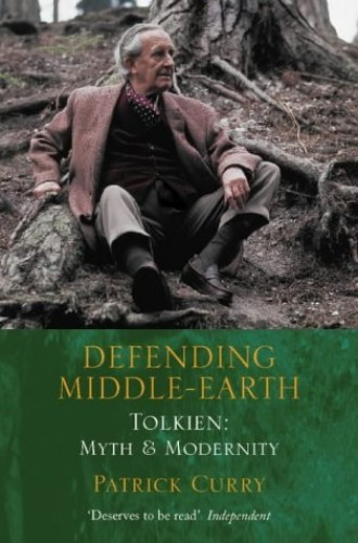 Defending Middle-Earth: Tolkien, Myth and Modernity By Patrick Curry