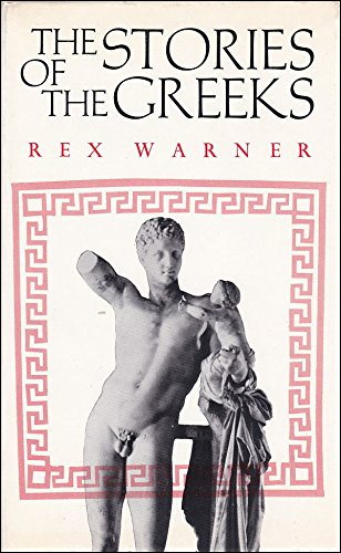 Stories of the Greeks By Rex Warner