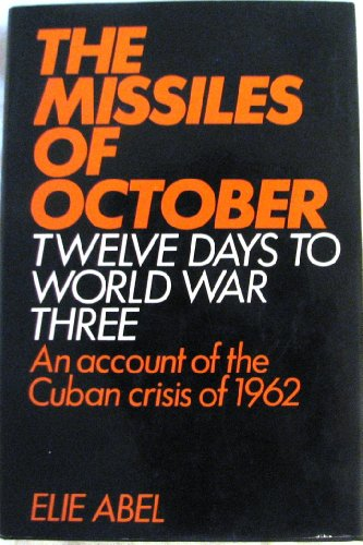 The missiles of October: The story of the Cuban missile crisis, 1962 By Elie Abel