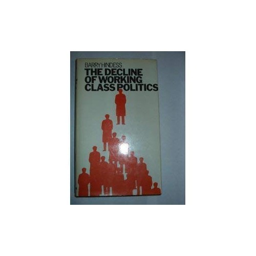 Decline of Working Class Politics By Barry Hindess
