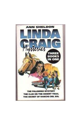 LINDA CRAIG MYSTERIES 3-IN-1: PALOMINO MYSTERY; CLUE ON THE DESERT TRAIL; SECRET OF RANCHO DEL SOL. (LINDA CRAIG MYSTERIES) By Ann Sheldon
