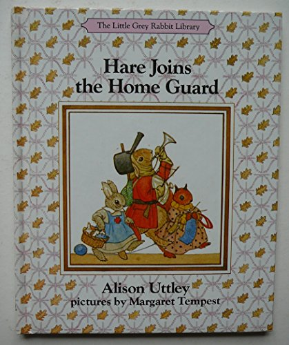 HARE JOINS THE HOME GUARD By Alison Illustrated By Margaret Tempest Uttley