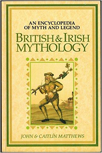 British and Irish mythology : an encyclopedia of myth and legend By Caitlin Matthews