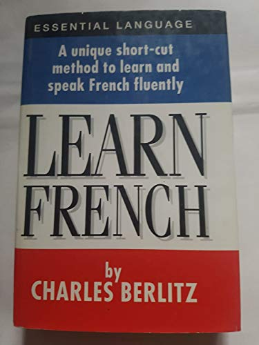 Learn French: A Unique Short-cut Method to Learn and Speak French Fluently By Charles Berlitz