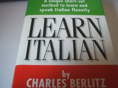 Learn Italian: A unique short-cut method to learn and speak Italian fluently By Charles Berlitz