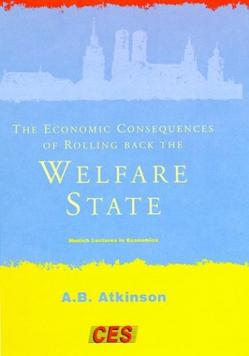 The Economic Consequences of Rolling Back the Welfare State (Munich Lectures in Economics) By Anthony B. Atkinson