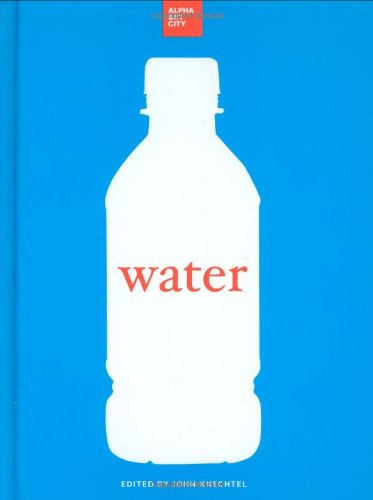 Water By Edited by John Knechtel (Director, Alphabet City Media, Inc)