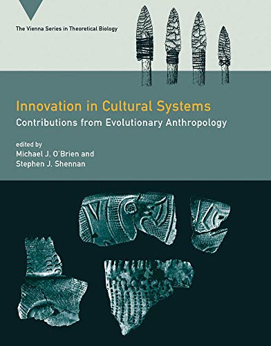 Innovation in Cultural Systems By Edited by Michael J. O'Brien (Vice-President for Academic Affairs and Provost, Texas A&M University - San Antonio)
