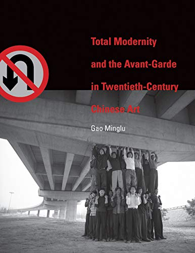 Total Modernity and the Avant-Garde in Twentieth-Century Chinese Art By Minglu Gao