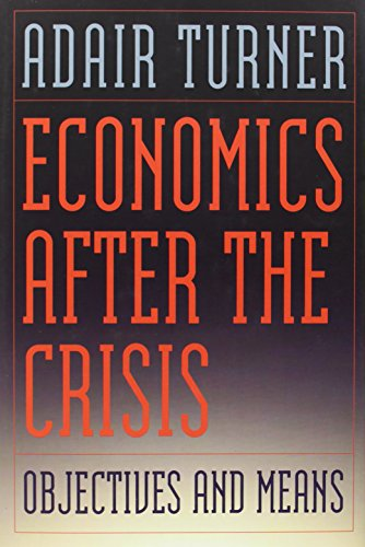 Economics After the Crisis By Adair Turner (Chairman)
