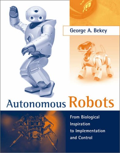 Autonomous Robots: From Biological Inspiration to Implementation and Control By George A. Bekey (Professor Emeritus, California Polytechnic State University)