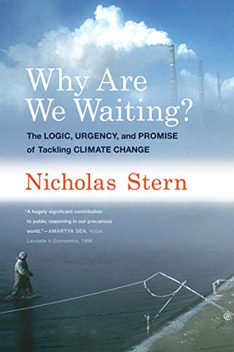 Why are We Waiting?: The Logic, Urgency, and Promise of Tackling Climate Change (Lionel Robbins Lectures) By Nicholas Stern (Lord Stern of Brentford, London School of Economics)