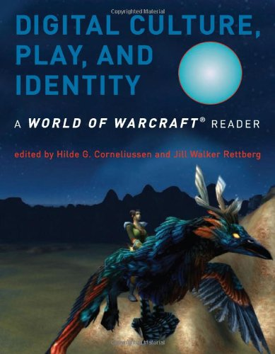 Digital Culture, Play, and Identity: A World of Warcraft® Reader Edited by Hilde G. Corneliussen