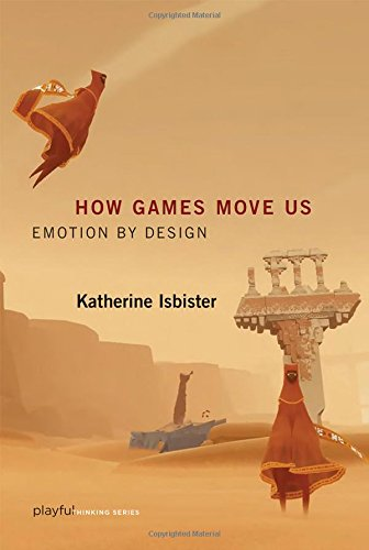 How Games Move Us: Emotion by Design by Katherine Isbister (Professor, University of California, Santa Cruz)