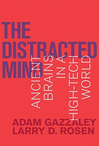 The Distracted Mind By Dr. Adam Gazzaley (Professor, University of California, San Francisco)