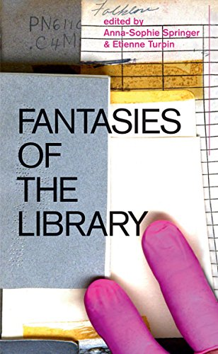Fantasies of the Library by Anna-Sophie Springer (Co-Director ,  K. Verlag, Berlin)