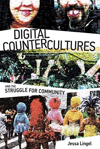 Digital Countercultures and the Struggle for Community By Jessa Lingel (Assistant Professor, University of Pennsylvania)
