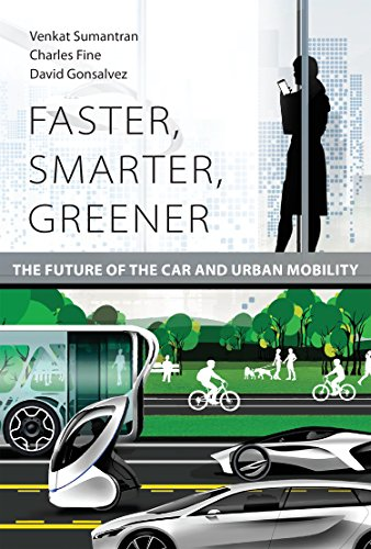 Faster, Smarter, Greener: The Future of the Car and Urban Mobility (The MIT Press) By Venkat Sumantran