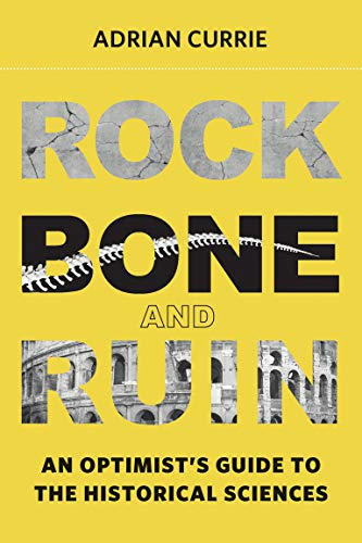 Rock, Bone, and Ruin By Adrian Currie (Research Associate, University of Cambridge)